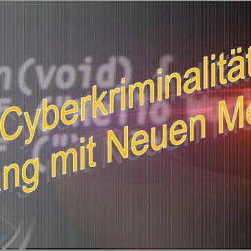 Cyberkriminalität – Umgang mit Neuen Medien